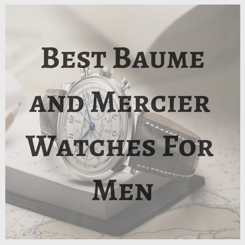 Best Baume & Mercier Watches for Men