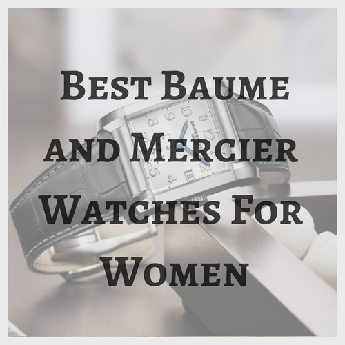Best Baume & Mercier Watches for Women