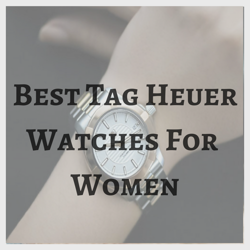 Best Tag Heuer Watches for Women