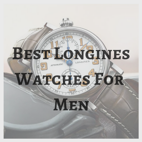 Best Longines Watches for Men